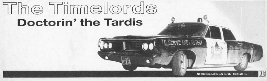 "Advert for ""Doctorin' The Tardis"" by The Timelords, featuring an image of Ford Timelord and release information: ""KLF 003 available on 7 & 12 KLF 003T via The Cartel"""