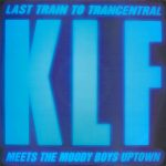 Last Train To Trancentral (The KLF Meet The Moody Boys Uptown)