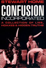 Confusion Incorporated (A Collection Of Lies, Hoaxes And Hidden Truths)